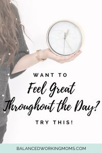 Lady holding a clock with text overlay - Want to Feel Great Throughout the day? Try This!