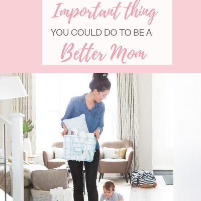 Why Self-Care is the Single-Most Important Thing You Could Do To Be a Better Mom