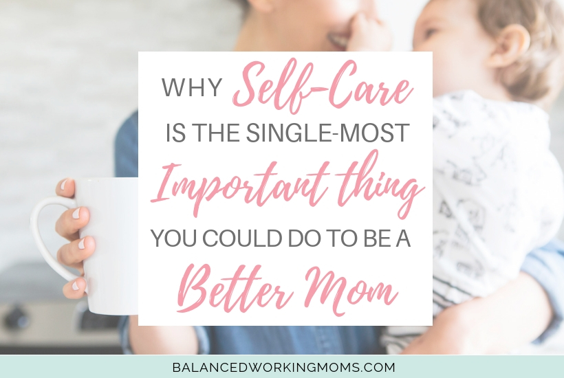 Mom holding a baby with the text overlay 'Why Self-Care is the single-most important think you could do to be a better mom'