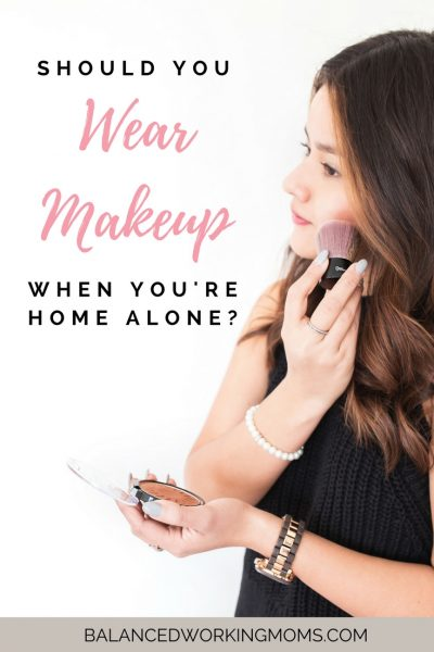 Should You Wear Make-Up When You're Home Alone?