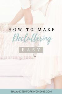 Picture of lady organizing a pillow with text overlay - How to make decluttering easy
