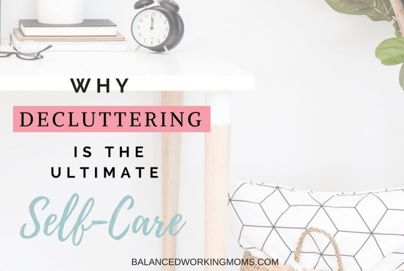 Picture of a desk and pillow with text overlay - Why Decluttering is the Ultimate Self-Care