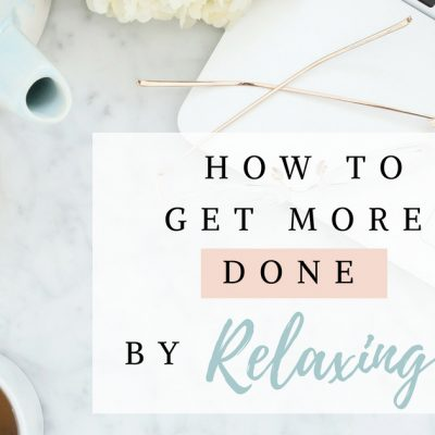 How to Get More Done by Relaxing