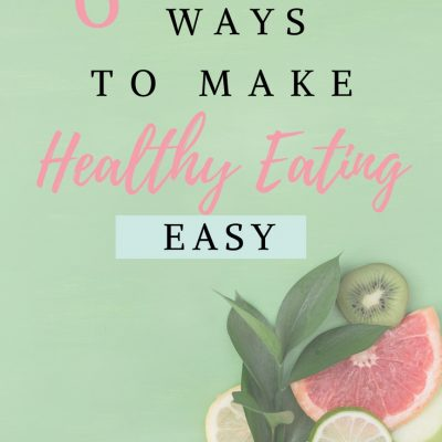 6 Simple Ways to Make Healthy Eating Easy