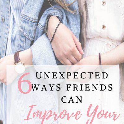 6 Unexpected Ways Friends Can Improve Your Life