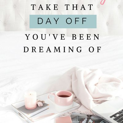 How to FINALLY Take that Day off You've Been Dreaming About