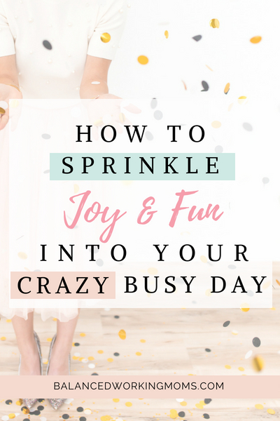 Lady throwing confetti with text overlay 'How to Sprinkle Joy and Fun into Your Crazy Busy Day'