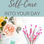 Picture of tea cup with flowers and office supplies with text overlay - '7 Super Easy Ways To Fit Self Care IntoYour Day'