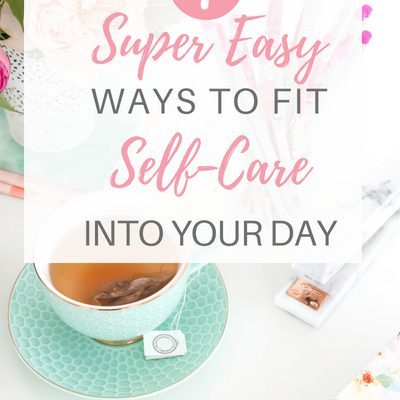 7 Super Easy Ways To Fit Self-Care Into Your Day