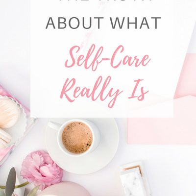The Truth about What Self-Care Really Is