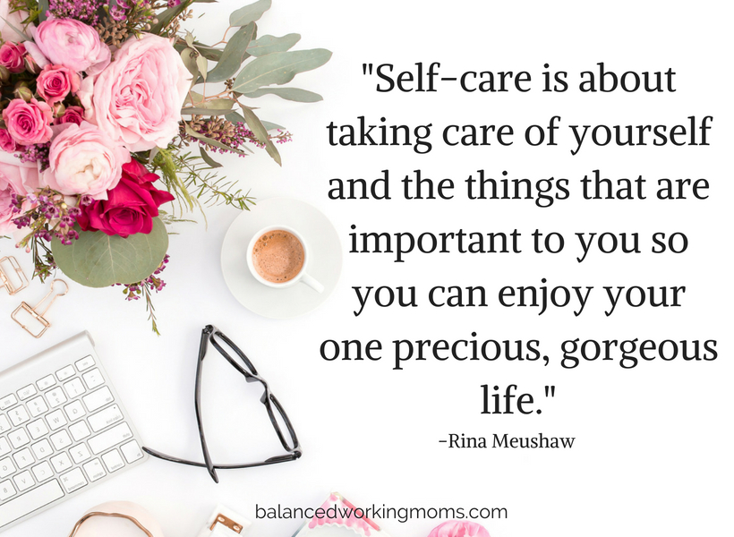 "quote on self-care ""Self-care is about taking care of yourself and all the things that are important to you so you can enjoy your one, precious, gorgeous life."""