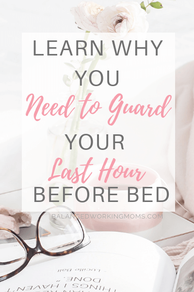 Learn Why You Need to Guard Your Last Hour Before Bed