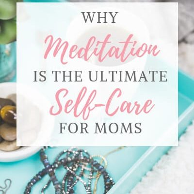 Why Meditation is the Ultimate Self-Care for Moms