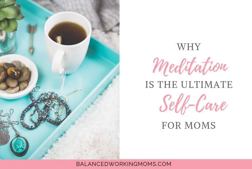 Tray with tea and stones with text overlay 'Why Meditation is the Ultimate Self-Care for Moms'