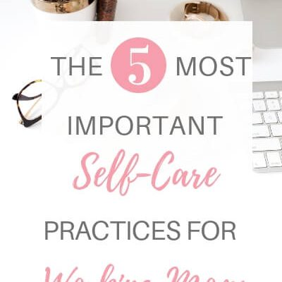 The 5 Most Important Self-Care Practices for Working Moms