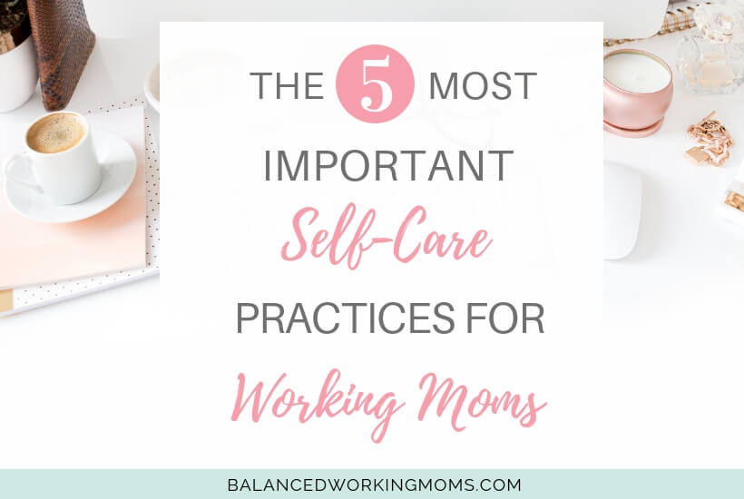 Espresso and notebooks on desk with text overlay 'The 5 most important self-care practices for Working Moms.'