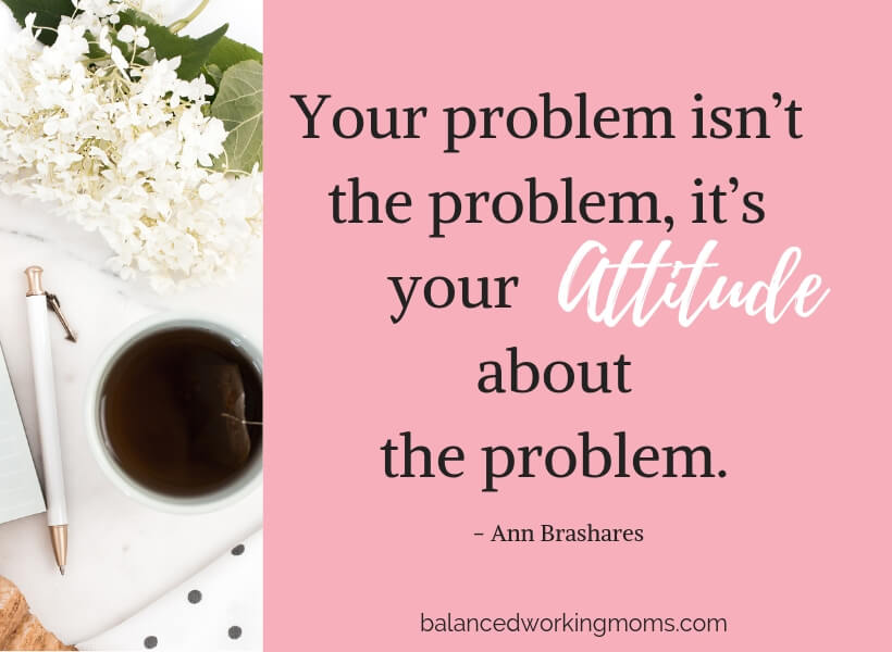 Coffee with quote 'Your problem isn't the problem, it's your attitude about the problem. - Ann Brashares'