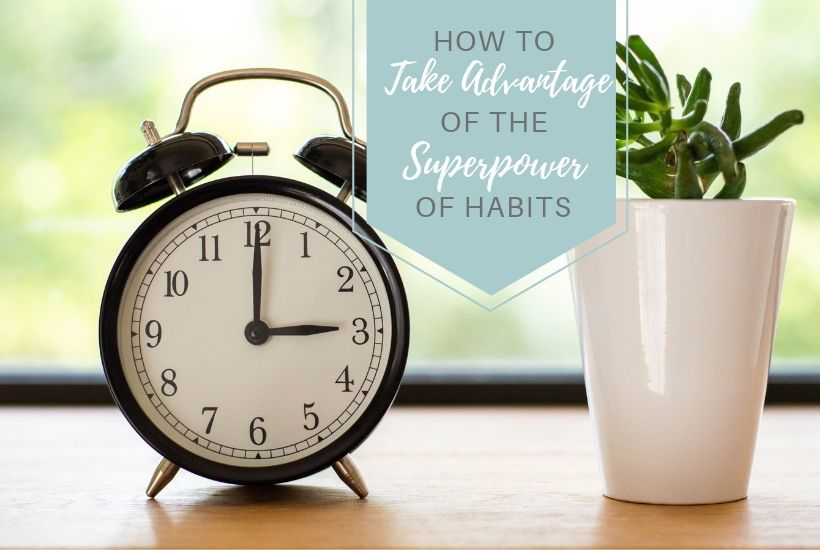 Clock and plant with text overlay, 'How to take advantage of the superpower of habits'