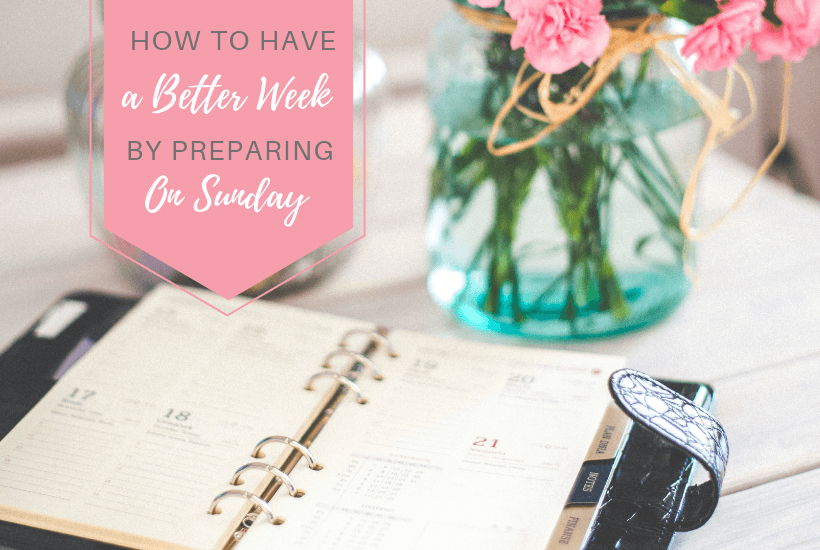 Planner and flowers with text overlay 'How to Have a Better Week by Preparing on Sunday'