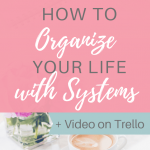 "Woman writing and computer with text overlay ""How to Organize Your Life With Systems"""
