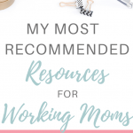 Desk with text overlay 'My Most Recommended Resources for Working Moms'