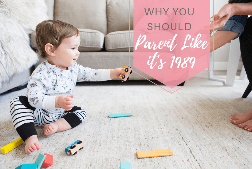 Mom and baby playing with text overlay 'Why You Should Parent Like It's 1989'